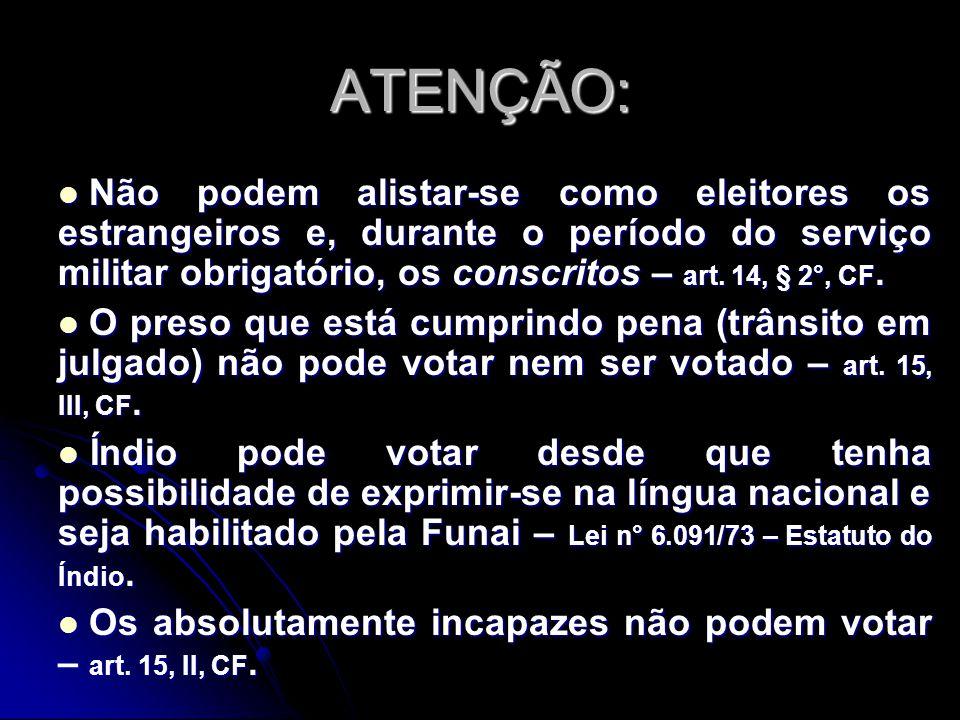 ATENÇÃO: Não podem alistar-se como eleitores os estrangeiros e, durante o período do serviço militar obrigatório, os conscritos – art.
