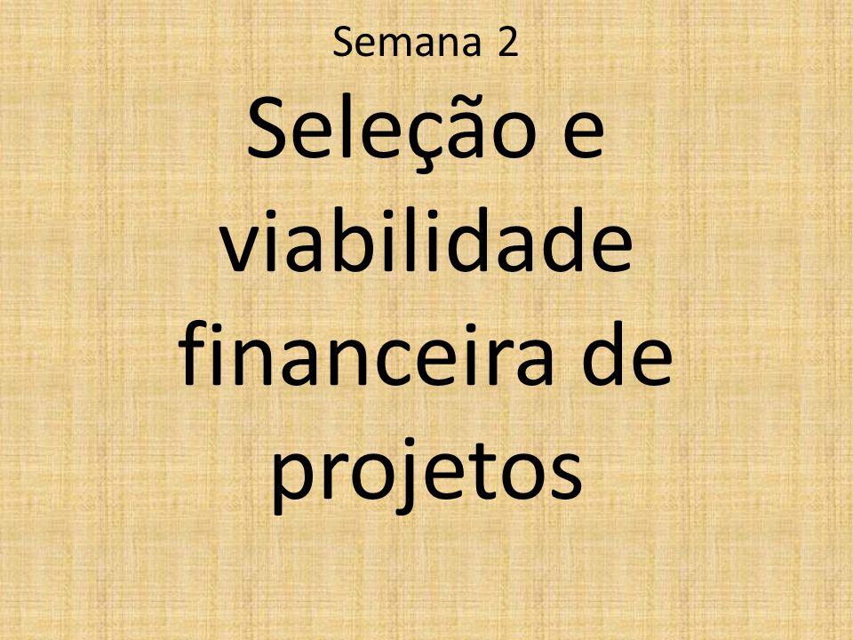 Semana 2 Seleção e viabilidade financeira de projetos