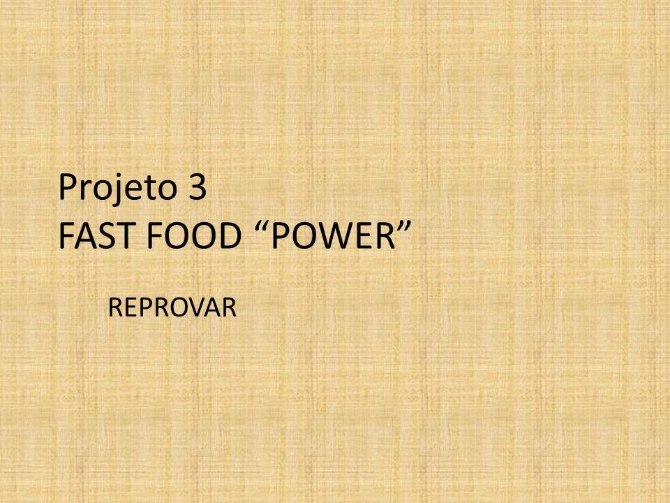 "Projeto 3 FAST FOOD ""POWER"" REPROVAR"