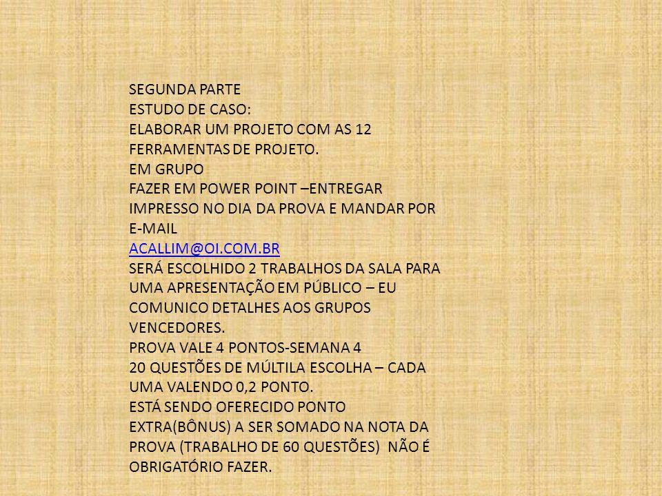 SEGUNDA PARTE ESTUDO DE CASO: ELABORAR UM PROJETO COM AS 12 FERRAMENTAS DE PROJETO.