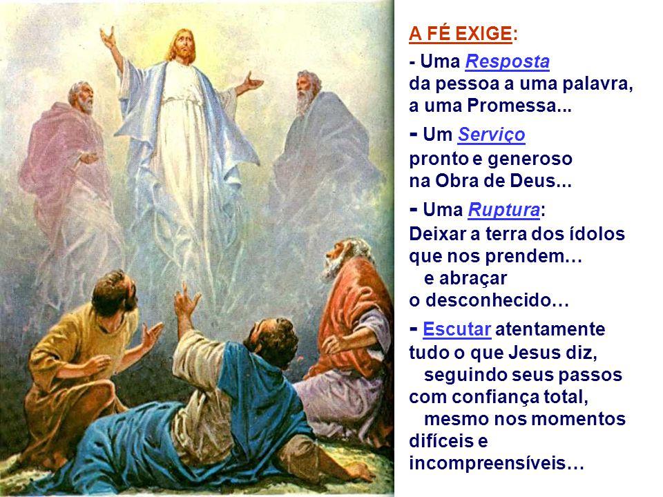 A FÉ é: - É a Adesão de nossa vida a Deus... É acolher Deus que quer fazer sua história junto conosco... É fazer a vontade de Deus... (tanto no Tabor,