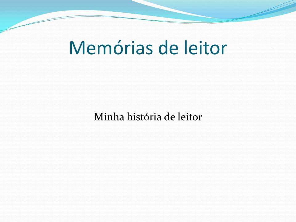 Memórias de leitor Minha história de leitor