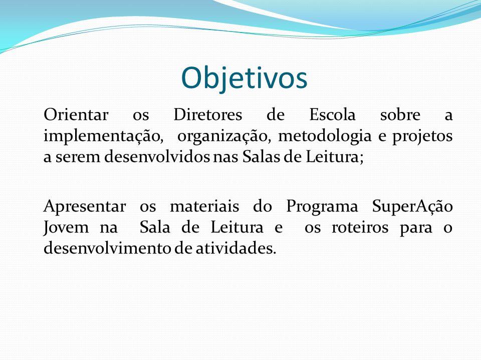 Objetivos Orientar os Diretores de Escola sobre a implementação, organização, metodologia e projetos a serem desenvolvidos nas Salas de Leitura; Apres