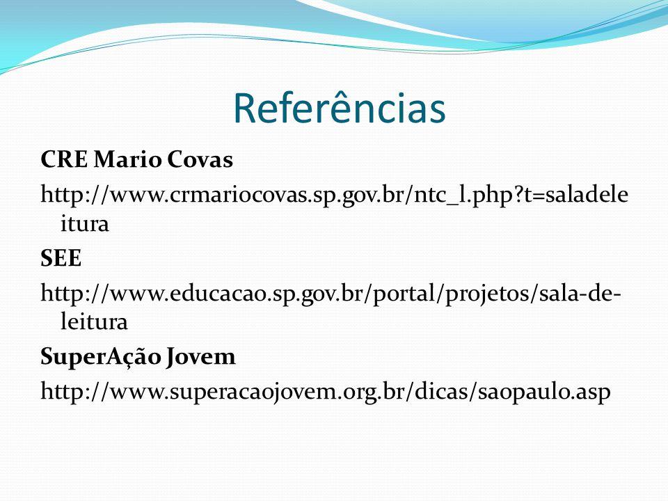 Referências CRE Mario Covas http://www.crmariocovas.sp.gov.br/ntc_l.php?t=saladele itura SEE http://www.educacao.sp.gov.br/portal/projetos/sala-de- le