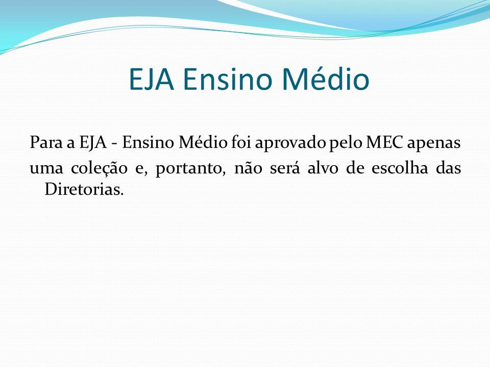 EJA Ensino Médio Para a EJA - Ensino Médio foi aprovado pelo MEC apenas uma coleção e, portanto, não será alvo de escolha das Diretorias.