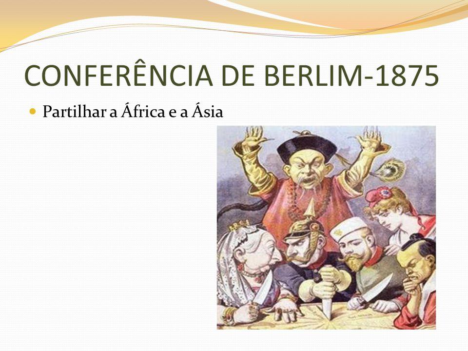 CONFERÊNCIA DE BERLIM-1875 Partilhar a África e a Ásia