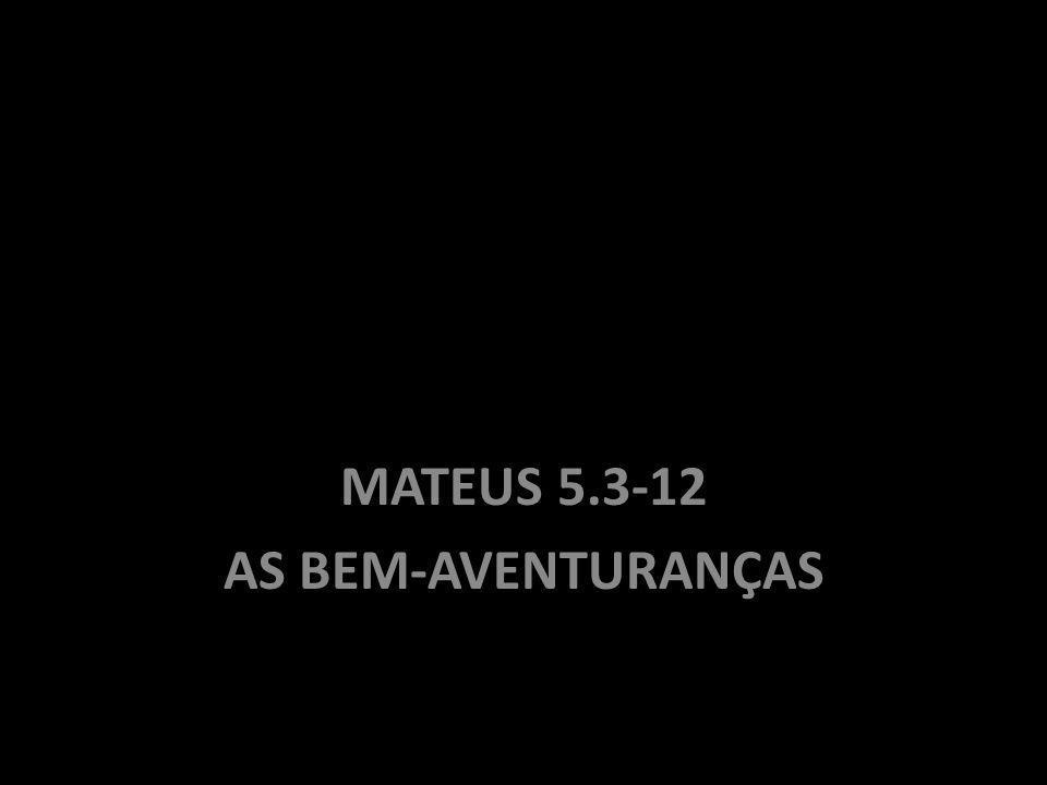 SERMÃO DO MONTE MATEUS 5.3-12 AS BEM-AVENTURANÇAS