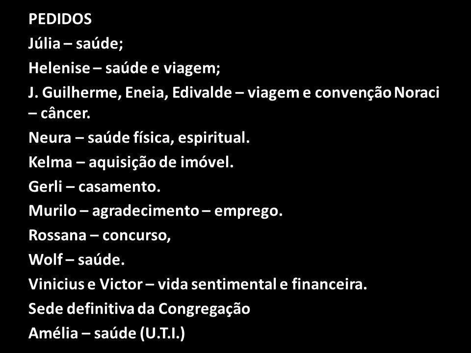 Resumo PEDIDOS Júlia – saúde; Helenise – saúde e viagem; J. Guilherme, Eneia, Edivalde – viagem e convenção Noraci – câncer. Neura – saúde física, esp