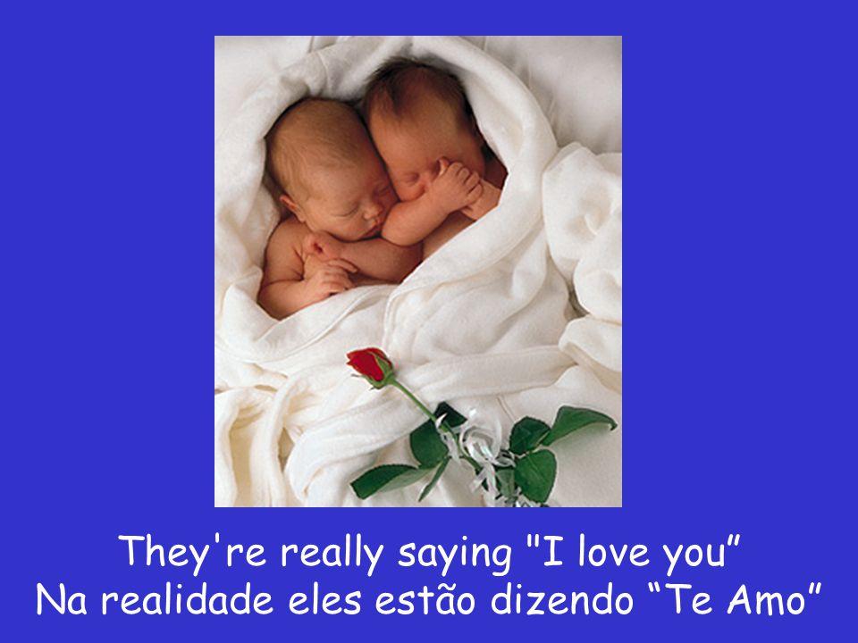 They re really saying I love you Na realidade eles estão dizendo Te Amo