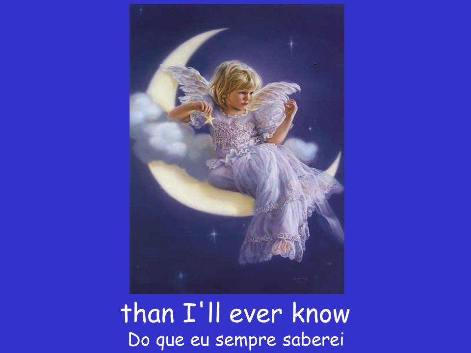 than I ll ever know Do que eu sempre saberei