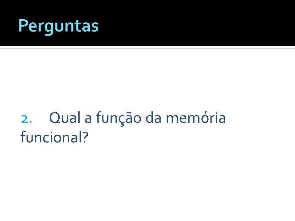 2. Qual a função da memória funcional?