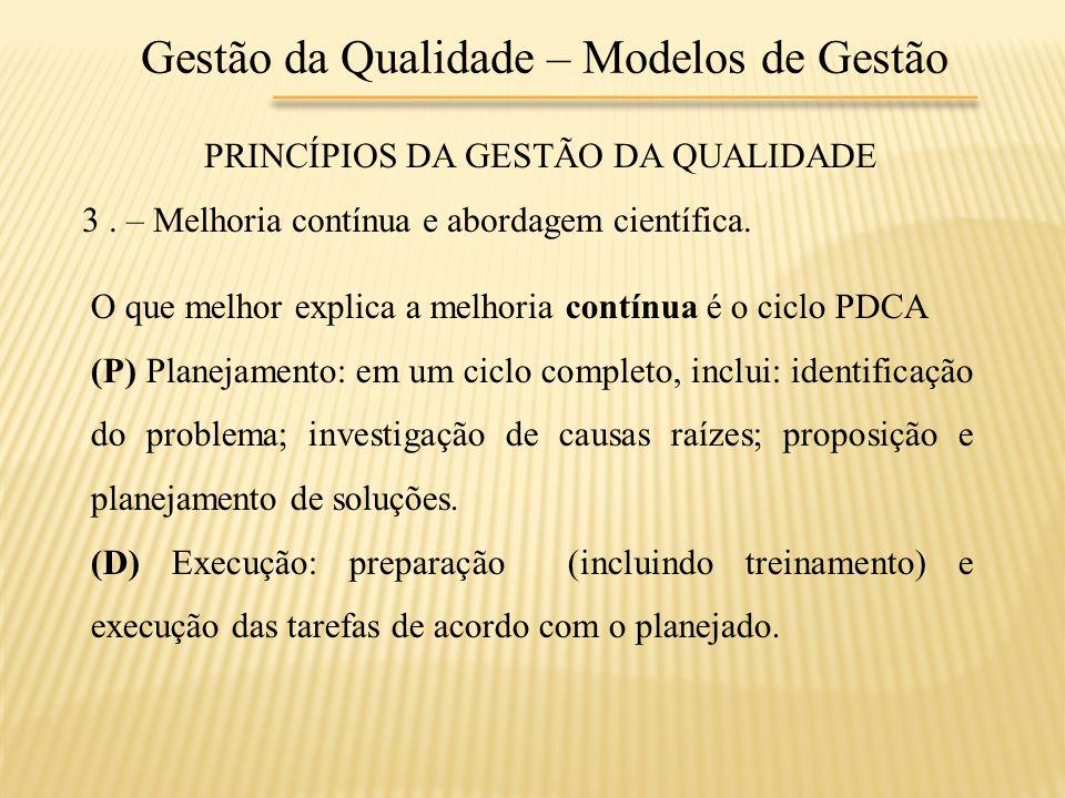 Gestão da Qualidade – Modelos de Gestão PRINCÍPIOS DA GESTÃO DA QUALIDADE 3. – Melhoria contínua e abordagem científica. O que melhor explica a melhor