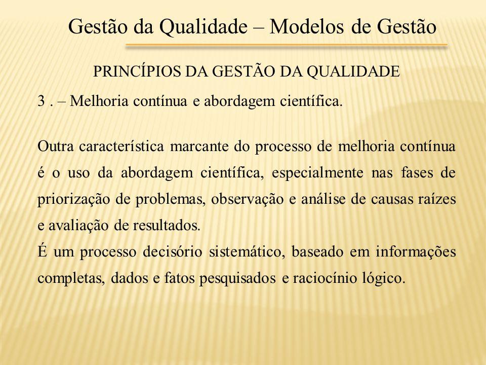 Gestão da Qualidade – Modelos de Gestão PRINCÍPIOS DA GESTÃO DA QUALIDADE 3. – Melhoria contínua e abordagem científica. Outra característica marcante