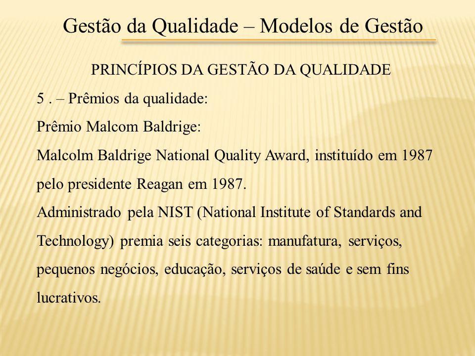 Gestão da Qualidade – Modelos de Gestão PRINCÍPIOS DA GESTÃO DA QUALIDADE 5. – Prêmios da qualidade: Prêmio Malcom Baldrige: Malcolm Baldrige National