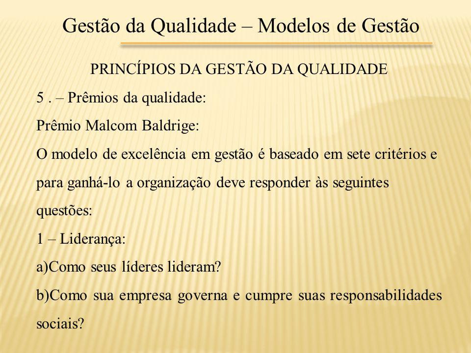 Gestão da Qualidade – Modelos de Gestão PRINCÍPIOS DA GESTÃO DA QUALIDADE 5. – Prêmios da qualidade: Prêmio Malcom Baldrige: O modelo de excelência em