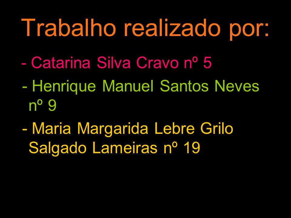 Trabalho realizado por: - Catarina Silva Cravo nº 5 - Henrique Manuel Santos Neves nº 9 - Maria Margarida Lebre Grilo Salgado Lameiras nº 19