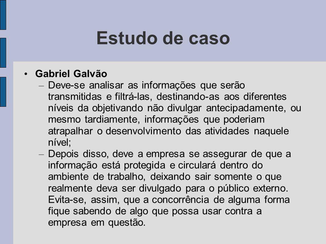 Estudo de caso Gabriel Galvão – Deve-se analisar as informações que serão transmitidas e filtrá-las, destinando-as aos diferentes níveis da objetivand