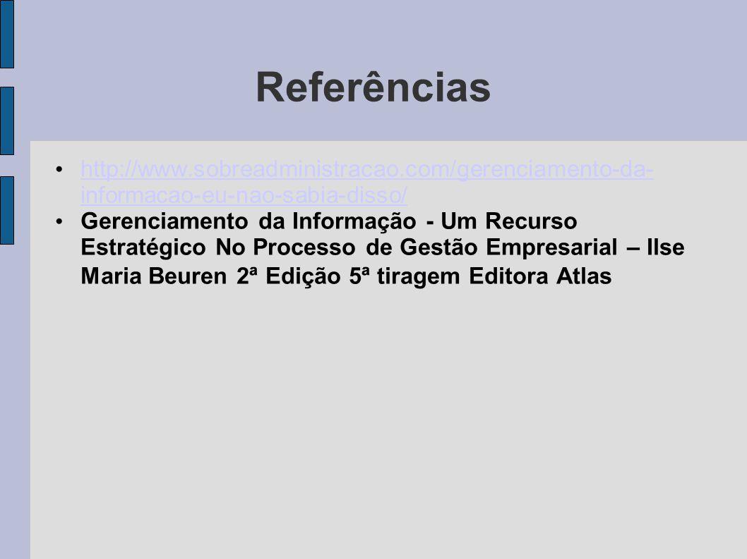 Referências http://www.sobreadministracao.com/gerenciamento-da- informacao-eu-nao-sabia-disso/ http://www.sobreadministracao.com/gerenciamento-da- inf