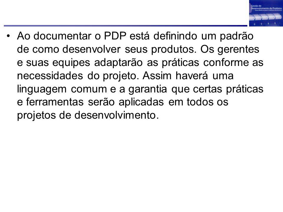 Ao documentar o PDP está definindo um padrão de como desenvolver seus produtos. Os gerentes e suas equipes adaptarão as práticas conforme as necessida