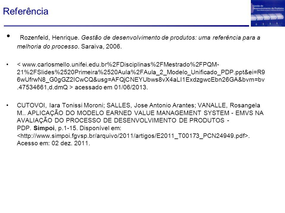 Referência Rozenfeld, Henrique. Gestão de desenvolvimento de produtos: uma referência para a melhoria do processo. Saraiva, 2006. acessado em 01/06/20