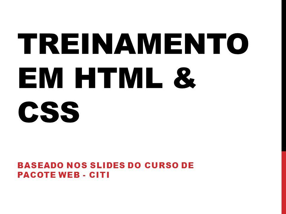 TREINAMENTO EM HTML & CSS BASEADO NOS SLIDES DO CURSO DE PACOTE WEB - CITI