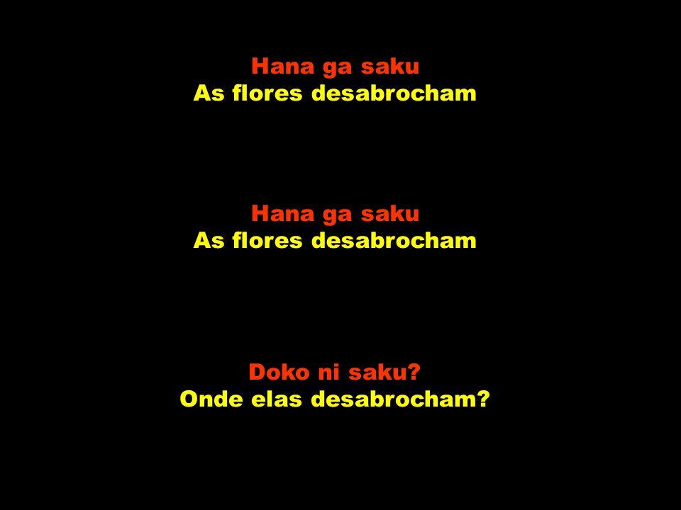 Hana ga saku As flores desabrocham Hana ga saku As flores desabrocham Doko ni saku.