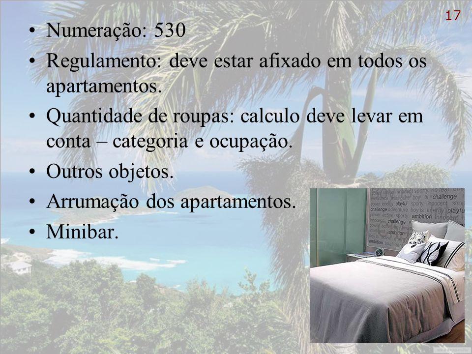 Numeração: 530 Regulamento: deve estar afixado em todos os apartamentos. Quantidade de roupas: calculo deve levar em conta – categoria e ocupação. Out