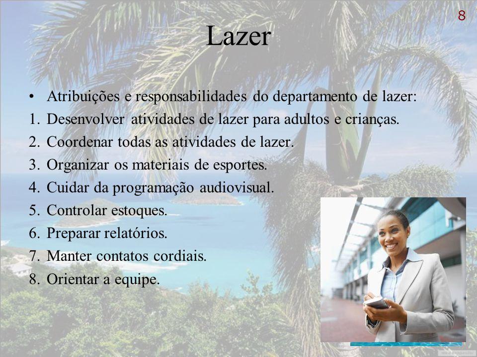 Lazer Atribuições e responsabilidades do departamento de lazer: 1.Desenvolver atividades de lazer para adultos e crianças. 2.Coordenar todas as ativid
