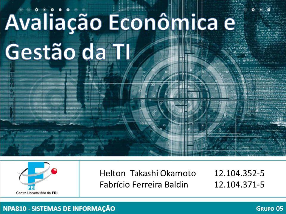 AVALIAÇÃO ECONÔMICA E GESTÃO DE TI 1 Helton Takashi Okamoto12.104.352-5 Fabrício Ferreira Baldin12.104.371-5 G RUPO 05 NPA810 - SISTEMAS DE INFORMAÇÃO