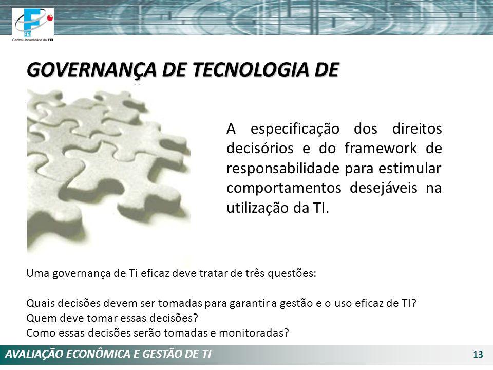 AVALIAÇÃO ECONÔMICA E GESTÃO DE TI 13 GOVERNANÇA DE TECNOLOGIA DE INFORMAÇÃO A especificação dos direitos decisórios e do framework de responsabilidad