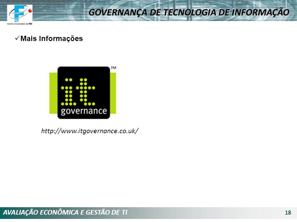 AVALIAÇÃO ECONÔMICA E GESTÃO DE TI 18 Mais Informações http://www.itgovernance.co.uk/ GOVERNANÇA DE TECNOLOGIA DE INFORMAÇÃO