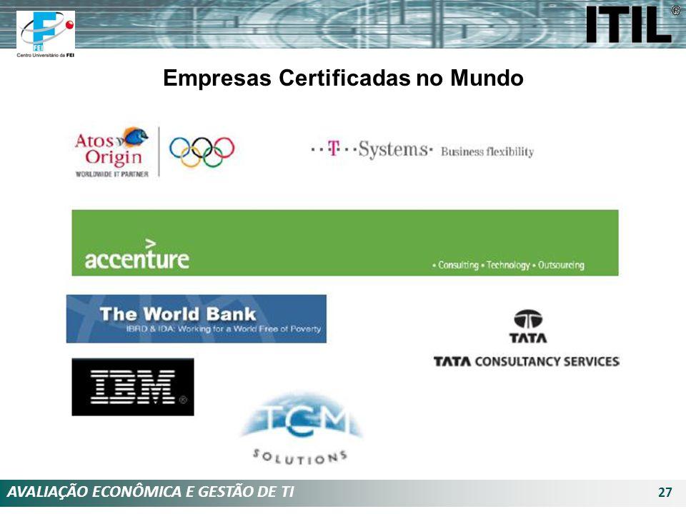 AVALIAÇÃO ECONÔMICA E GESTÃO DE TI 27 Empresas Certificadas no Mundo