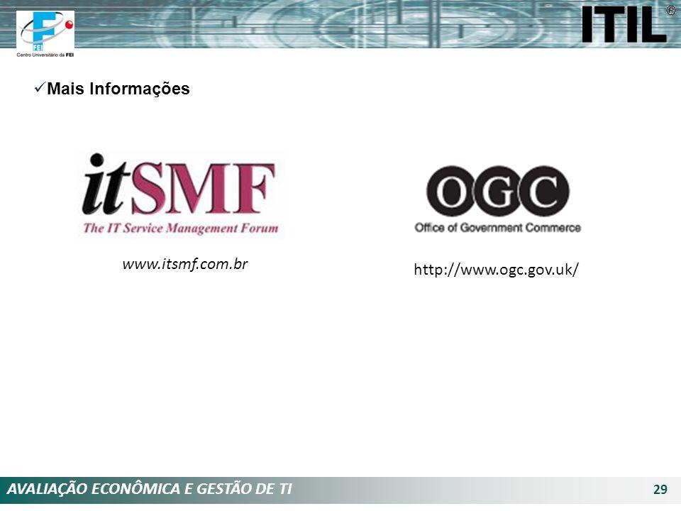 AVALIAÇÃO ECONÔMICA E GESTÃO DE TI 29 Mais Informações www.itsmf.com.br http://www.ogc.gov.uk/
