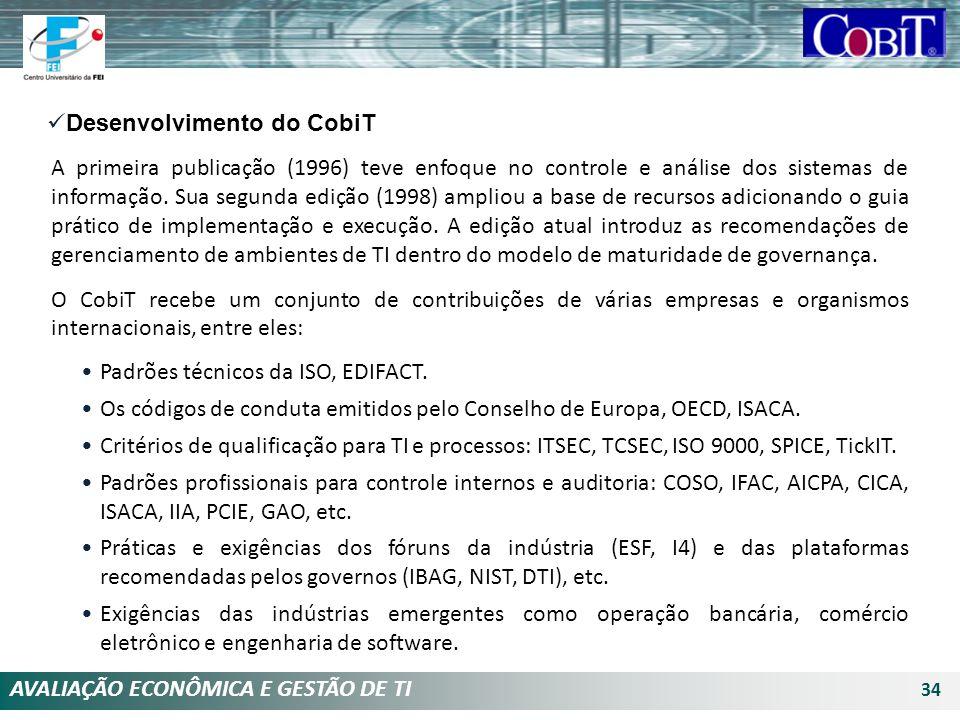 AVALIAÇÃO ECONÔMICA E GESTÃO DE TI 34 A primeira publicação (1996) teve enfoque no controle e análise dos sistemas de informação. Sua segunda edição (