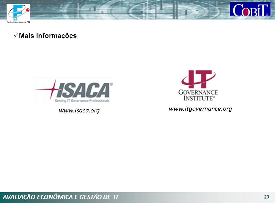 AVALIAÇÃO ECONÔMICA E GESTÃO DE TI 37 Mais Informações www.itgovernance.org www.isaca.org