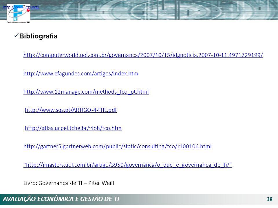 AVALIAÇÃO ECONÔMICA E GESTÃO DE TI 38 Bibliografia http://computerworld.uol.com.br/governanca/2007/10/15/idgnoticia.2007-10-11.4971729199/ http://www.