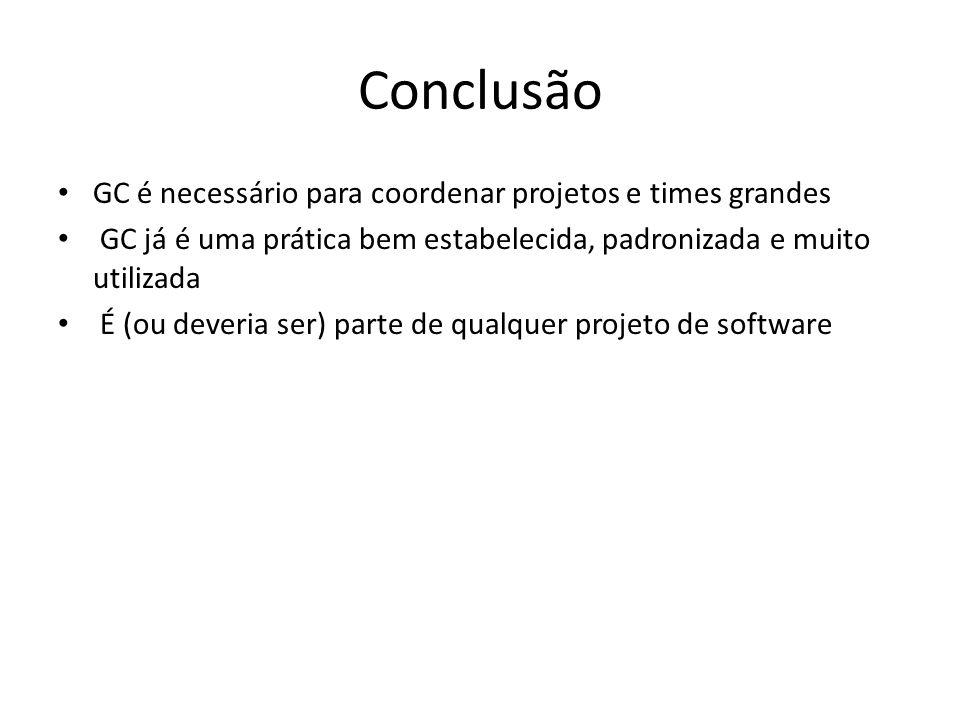 Conclusão GC é necessário para coordenar projetos e times grandes GC já é uma prática bem estabelecida, padronizada e muito utilizada É (ou deveria se