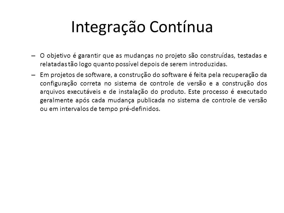 Integração Contínua – O objetivo é garantir que as mudanças no projeto são construídas, testadas e relatadas tão logo quanto possível depois de serem