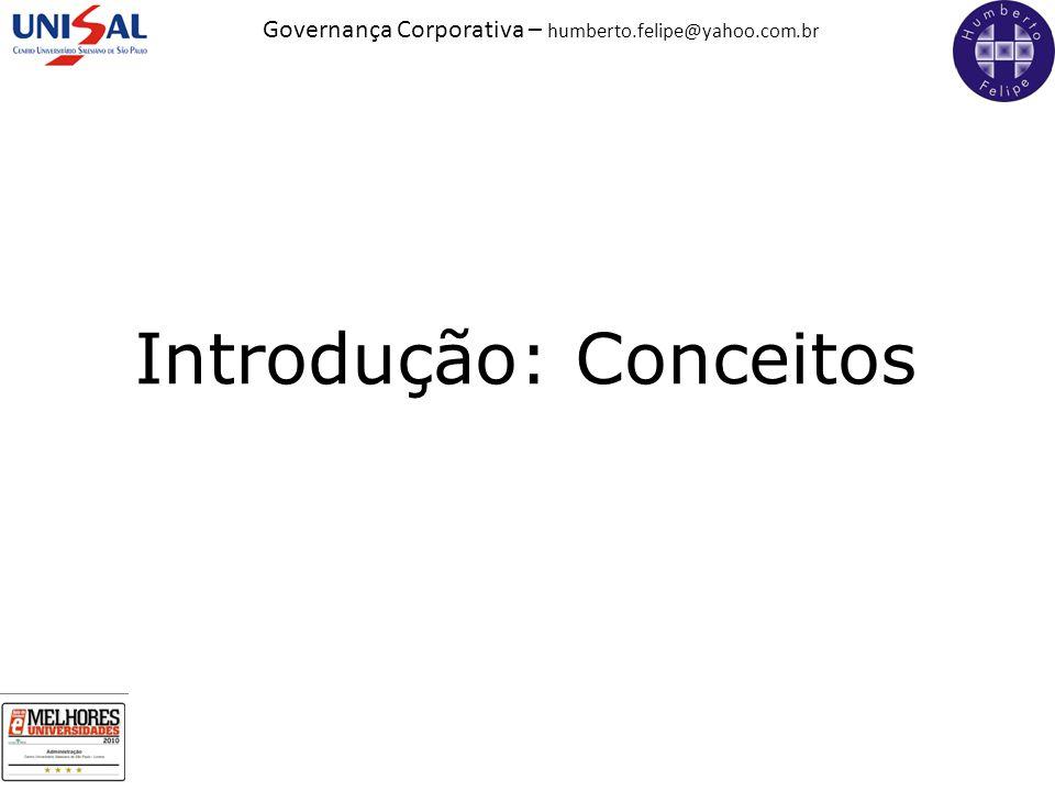 Governança Corporativa – humberto.felipe@yahoo.com.br Introdução: Conceitos