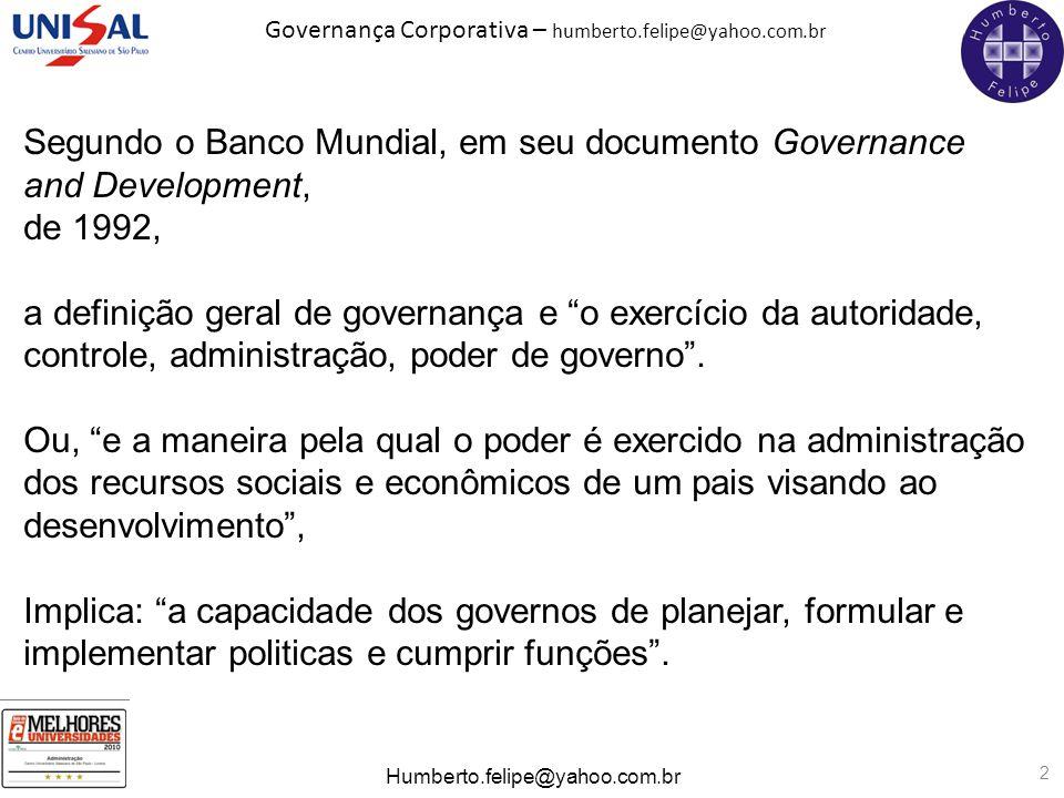 Governança Corporativa – humberto.felipe@yahoo.com.br Humberto.felipe@yahoo.com.br 2 Segundo o Banco Mundial, em seu documento Governance and Developm