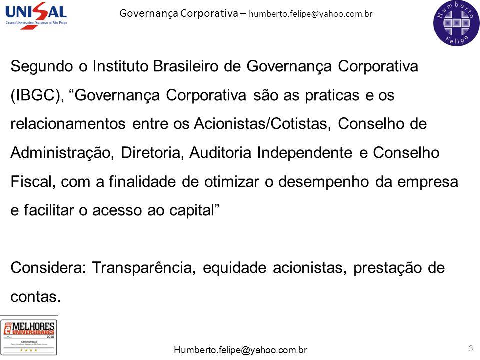 Governança Corporativa – humberto.felipe@yahoo.com.br Humberto.felipe@yahoo.com.br 3 Segundo o Instituto Brasileiro de Governança Corporativa (IBGC),
