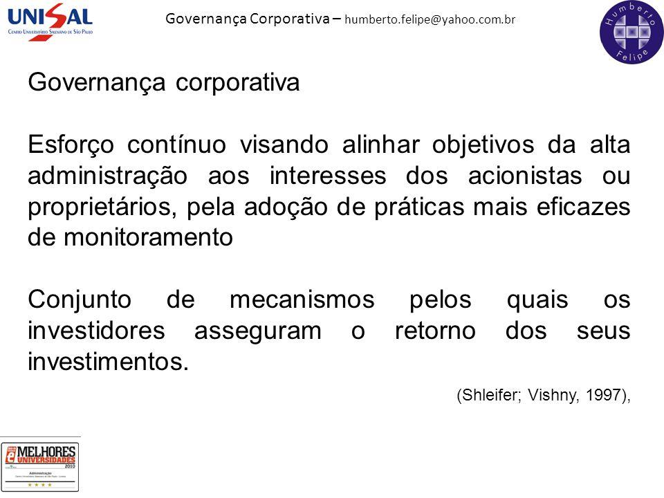 Governança Corporativa – humberto.felipe@yahoo.com.br Governança corporativa Esforço contínuo visando alinhar objetivos da alta administração aos inte