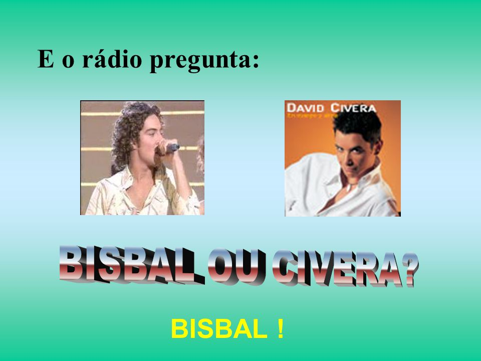 E o rádio pregunta: BISBAL !