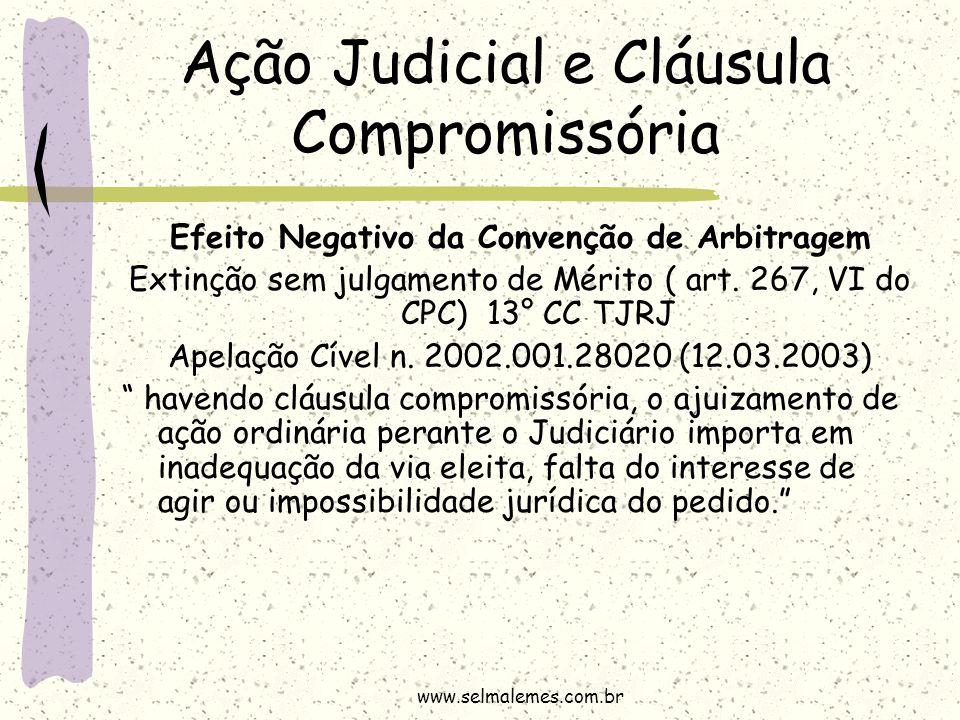 Ação Judicial e Cláusula Compromissória Efeito Negativo da Convenção de Arbitragem Extinção sem julgamento de Mérito ( art. 267, VI do CPC) 13° CC TJR