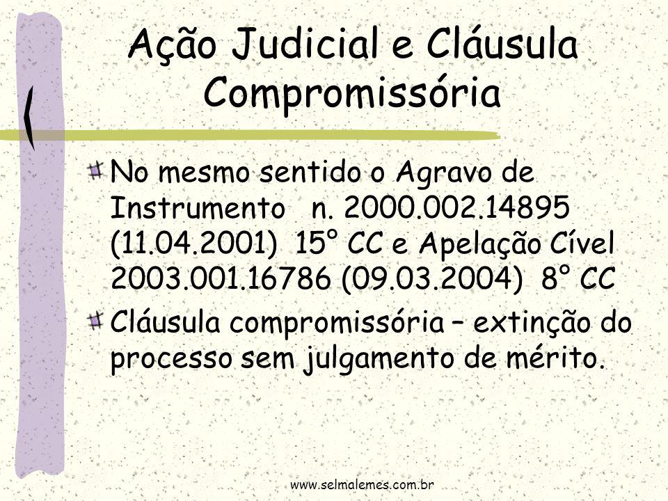 Ação Judicial e Cláusula Compromissória No mesmo sentido o Agravo de Instrumento n. 2000.002.14895 (11.04.2001) 15° CC e Apelação Cível 2003.001.16786