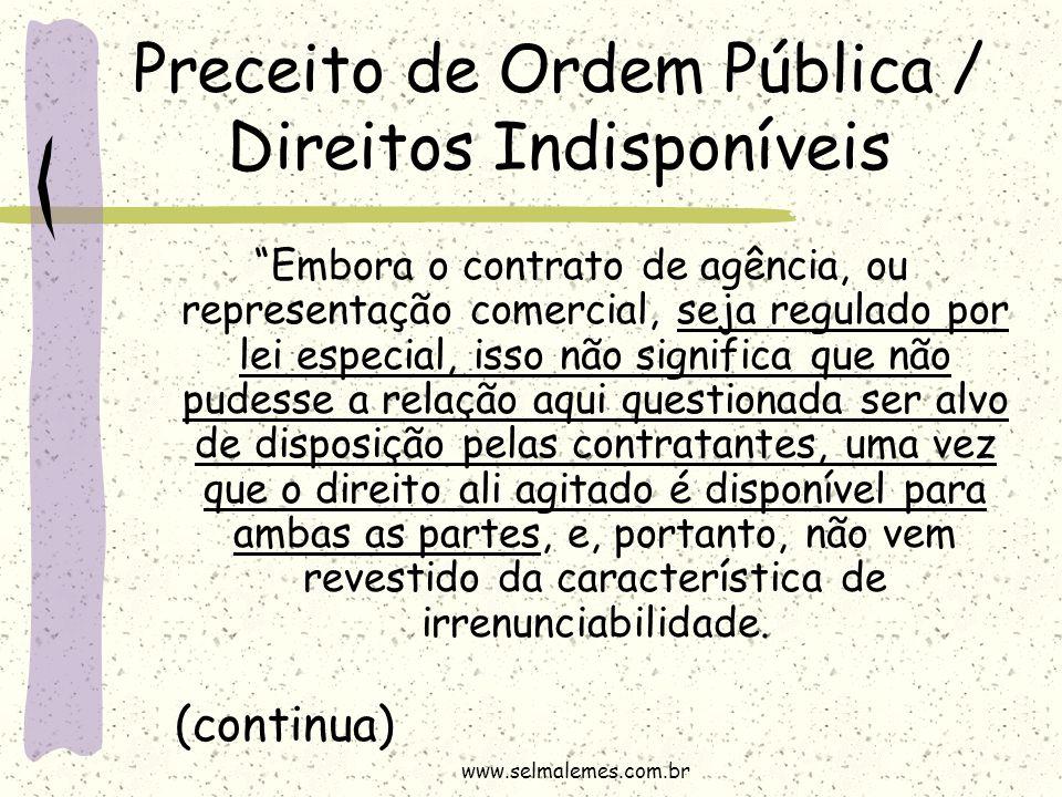 """Preceito de Ordem Pública / Direitos Indisponíveis """"Embora o contrato de agência, ou representação comercial, seja regulado por lei especial, isso não"""