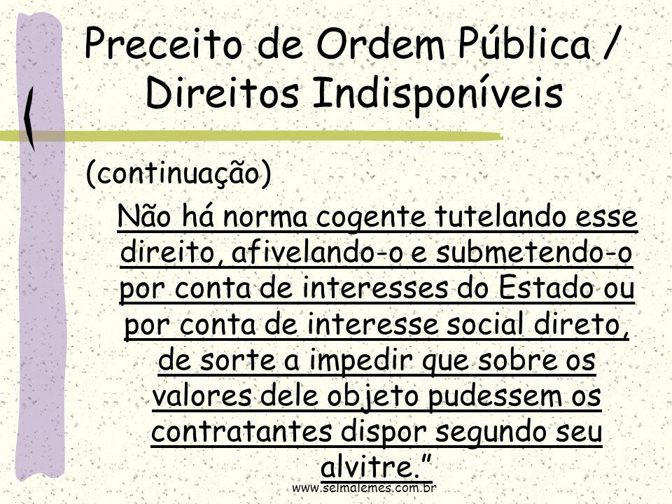 Preceito de Ordem Pública / Direitos Indisponíveis (continuação) Não há norma cogente tutelando esse direito, afivelando-o e submetendo-o por conta de