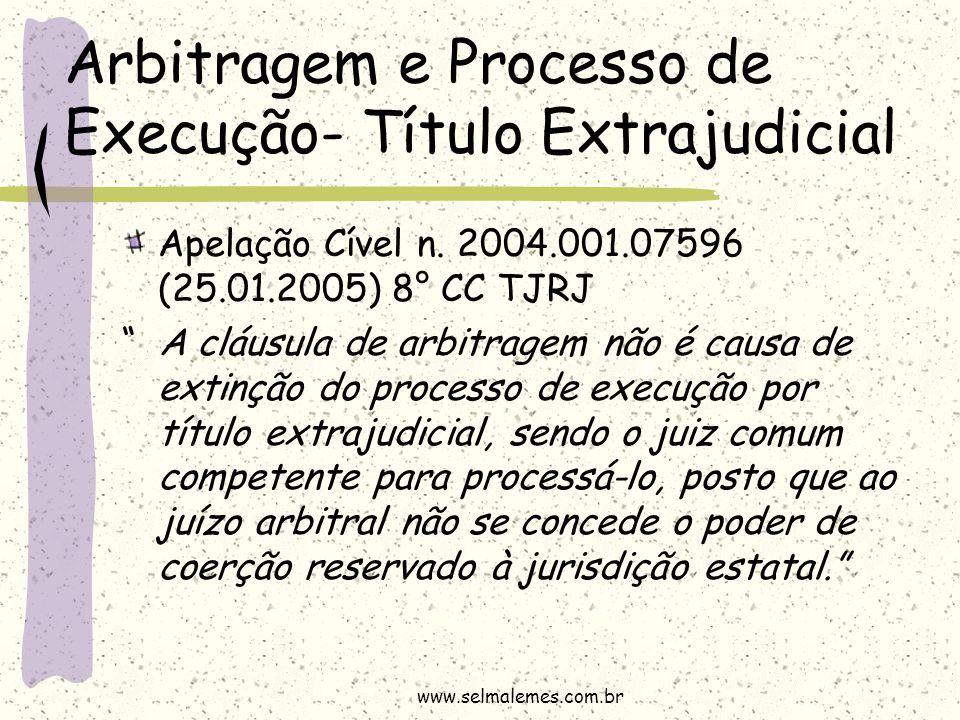 """Arbitragem e Processo de Execução- Título Extrajudicial Apelação Cível n. 2004.001.07596 (25.01.2005) 8° CC TJRJ """" A cláusula de arbitragem não é caus"""