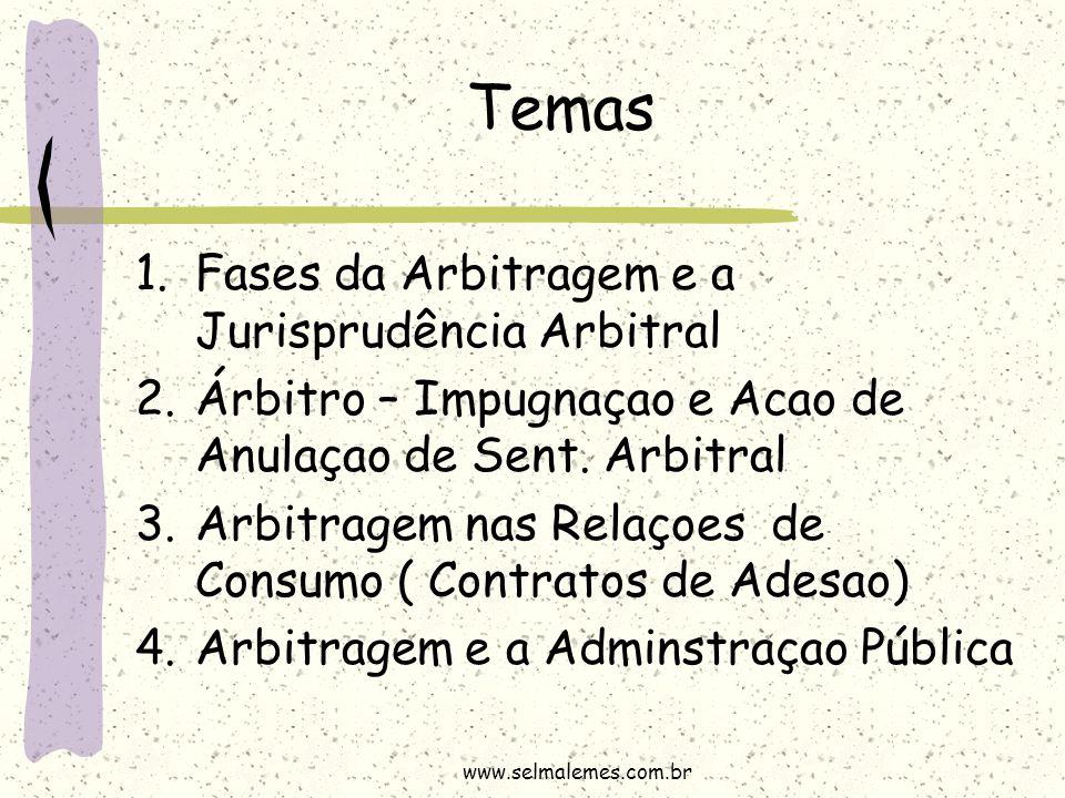 Temas 1.Fases da Arbitragem e a Jurisprudência Arbitral 2.Árbitro – Impugnaçao e Acao de Anulaçao de Sent. Arbitral 3.Arbitragem nas Relaçoes de Consu