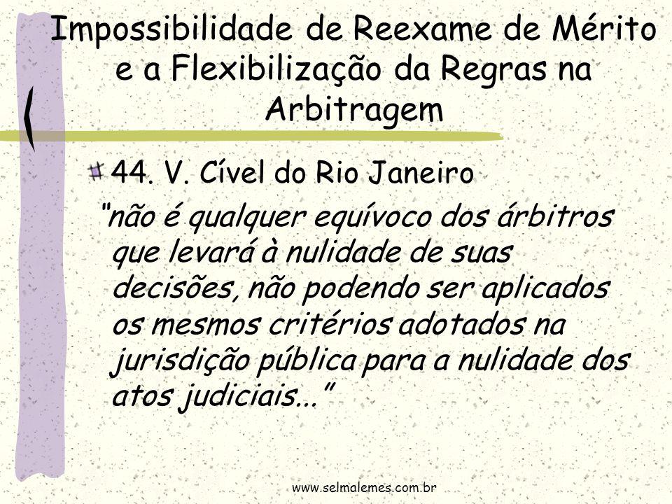 """Impossibilidade de Reexame de Mérito e a Flexibilização da Regras na Arbitragem 44. V. Cível do Rio Janeiro """"não é qualquer equívoco dos árbitros que"""